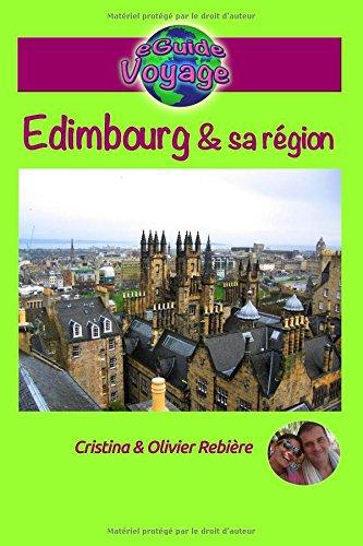 eGuide Voyage: Édimbourg et sa région: Découvrez Édimbourg, la capitale de l'Écosse, ainsi que sa région, dans ce guide de voyage et de tourisme enrichi de photos. (eGuide Voyage ville)