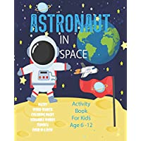 Astronaut In Space Activity Book For Kids Age 6-12: Unleash Your Child