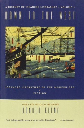 Dawn to the West: A History of Japanese Literature: Japanese Literature of the the Modern Era: Poetry, Drama, Criticism: Japanese Literature in the Modern Era: Fiction v. 1