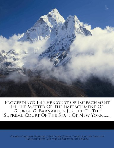 Proceedings In The Court Of Impeachment In The Matter Of The Impeachment Of George G. Barnard, A Justice Of The Supreme Court Of The State Of New York