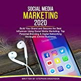 Social Media Marketing 2020: Build Your Brand and Become the Best Influencer Using Social Media Marketing. Top Personal Branding & Digital Networking Strategies (Online Business)
