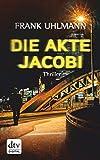 Die Akte Jacobi: Thriller (Norman Jacobi und Katharina Beck)