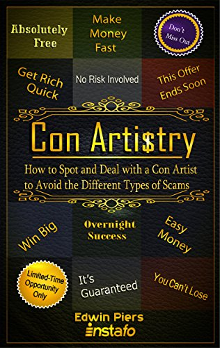 Con Artistry: How to Spot and Deal with a Con Artist to Avoid the Different Types of Scams (English Edition)
