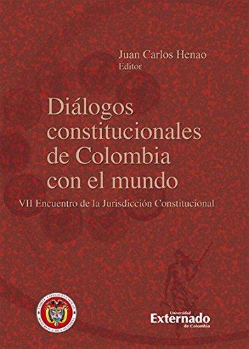 Diálogos constitucionales de Colombia con le mundo. VII encuentro de la Jurisdicción constitucional por Juan Carlos Henao