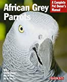 #5: African Grey Parrots (Complete Pet Owner's Manual)