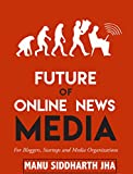 Future of Online News Media: For Bloggers, Startups and Media Organizations