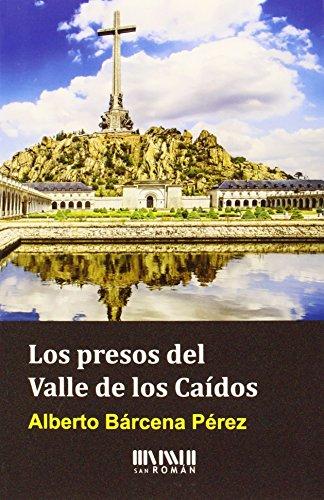 Los Presos Del Valle De Los Caídos (Historia) por Alberto Bárcena Pérez