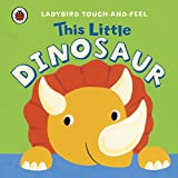 This Little Dinosaur: Ladybird Touch and Feel (Ladybird Touch & Feel)