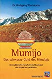 Mumijo - das schwarze Gold des Himalaya: Ein traditionelles Naturheilmittel beschützt den Körper vor Krankheiten