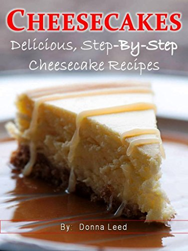 CHEESECAKES - 25 Delicious Step-By-Step Cheesecake Recipes (English Edition) de