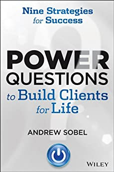 Power Questions to Build Clients for Life: Nine Strategies for Success by [Sobel, Andrew]