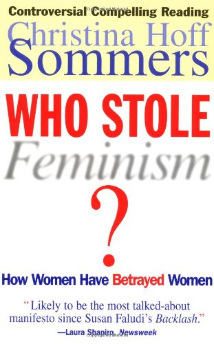Who Stole Feminism?: How Women Have Betrayed Women por Christina Hoff Sommers