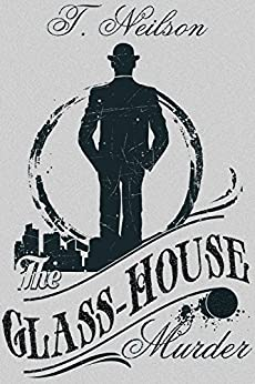 The Glass-House Murder by [Neilson, T.]