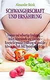 Schwangerschaft und Ernährung: Folsäure und vollwertige Ernährung … Stillen, Mineralstoffe und Vitamine – Rezepte für gesunde Ernährung während der Schwangerschaft. Inkl. Speiseplan für 3 Tage.