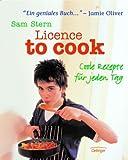 Licence to cook - Coole Rezepte für jeden Tag - Sam Stern, Susan Stern