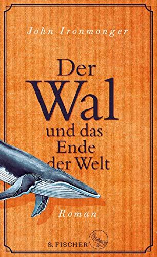 Buchseite und Rezensionen zu 'Der Wal und das Ende der Welt: Roman' von John Ironmonger