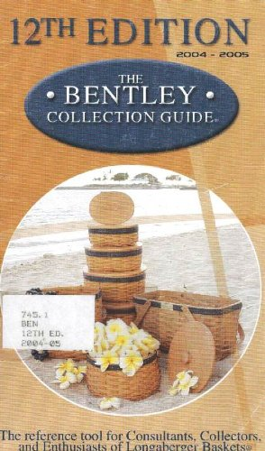 The Bentley Collection Guide: The Reference Tool for Consultants, Collectors, and Enthusiasts of Longaberger Baskets Longaberger Basket