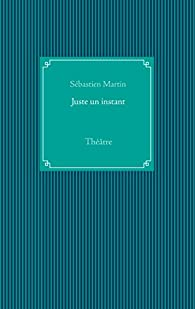 Juste un instant par Sébastien Martin
