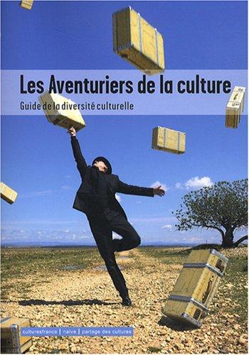 les aventuriers de la culture ; guide de la diversité culturelle par  Françoise Benhamou