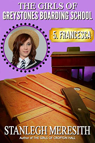 The Girls of Greystones Boarding School: 5. Francesca (English Edition) (Girls Spanking School)