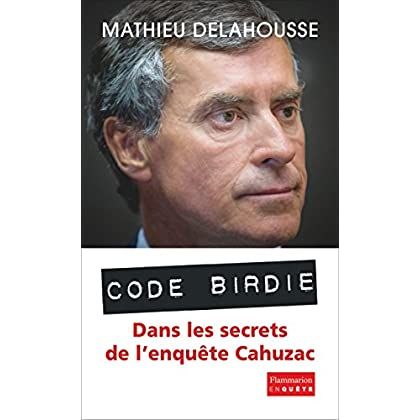 'Code Birdie': Les derniers secrets de l'affaire Cahuzac (EnQuête)