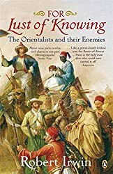 For Lust of Knowing: The Orientalists and Their Enemies by Robert Irwin (2007-01-25)