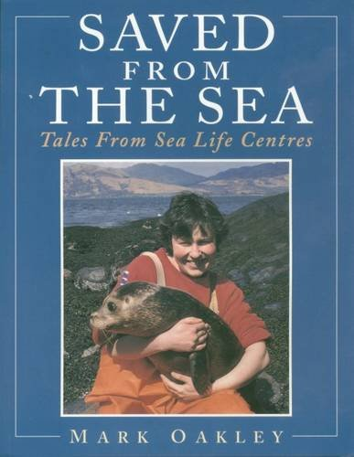 Saved from the Sea: Tales from Sea Life Centres (Animals S.)