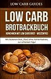 Low Carb Brotbackbuch: Abnehmen mit Low Carb Brot - weizenfrei (Low Carb Brot, Abnehmen, Low Carb Rezepte, Low Carb, Kohlenhydrate, Diät, Gesundheit. Gewichtsverlust, Aussehen, Gewicht verlieren)