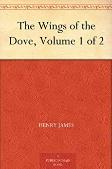 The Wings of the Dove, Volume 1 of 2 (English Edition) par [James, Henry]