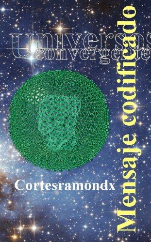 Mensaje codificado: Libro cuarto (Universos convergentes) por Cortesramondx