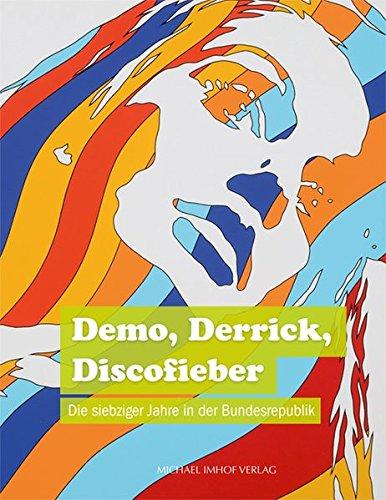Demo, Derrick, Discofieber: Die siebziger Jahre in der Bundesrepublik