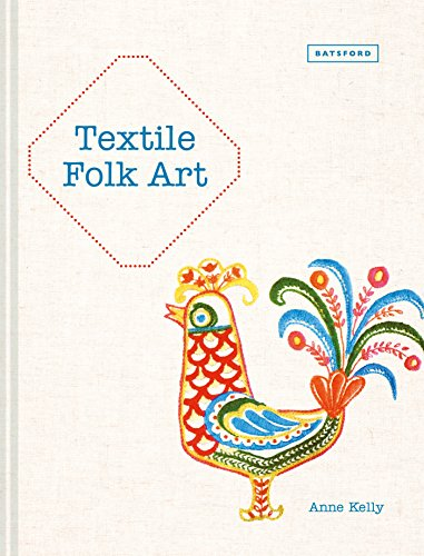 Textile Folk Art: Design, Techniques and Inspiration in Mixed-Media Textile (Kelly Company Kostüm)
