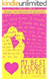 My Best Friend's Brother: Young Adult Contemporary Romance (My Bestfriend's Brother Book 2)