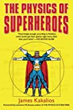 The Physics of Superheroes by James Kakalios (2006-09-21)