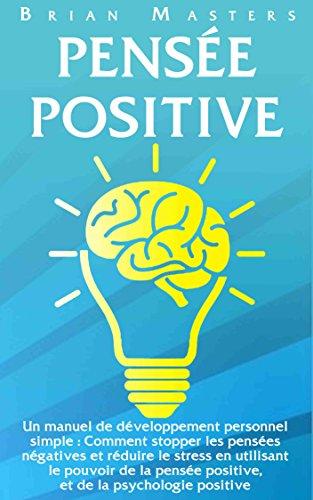 pensee-positive-un-manuel-de-developpement-personnel-simple-comment-stopper-les-pensees-negatives-et