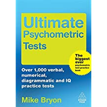 Ultimate Psychometric Tests: Over 1000 Verbal Numerical Diagrammatic and IQ Practice Tests