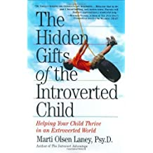 The Hidden Gifts of the Introverted Child by Marti Olsen Laney Psy.D. (2005-12-01)