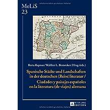 Spanische Städte und Landschaften in der deutschen (Reise)Literatur / Ciudades y paisajes españoles en la literatura (de viajes) alemana (Medien – ... Amerikanistik, Germanistik Und Romanistik)