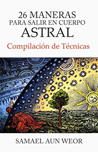 Descargar Libro 26 Maneras Para Salir En Cuerpo Astral: Compilación de Técnicas de Samael Aun Weor