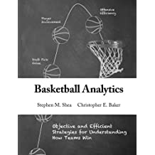 Basketball Analytics: Objective and Efficient Strategies for Understanding How Teams Win by Stephen M. Shea (2013-11-05)