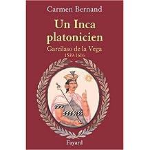 Un Inca platonicien : Garcilaso de la Vega 1539-1616