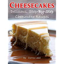 CHEESECAKES - 25 Delicious Step-By-Step Cheesecake Recipes (English Edition)