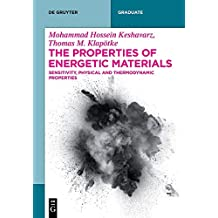 The Properties of Energetic Materials: Sensitivity, Physical and Thermodynamic Properties (De Gruyter Textbook)