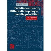 Funktionentheorie, Differentialtopologie und Singularitäten. Eine Einführung mit Ausblicken