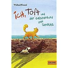 Ich, Toft und der Geisterhund von Sandkas: Roman (Gulliver)