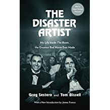 The Disaster Artist: My Life Inside The Room, the Greatest Bad Movie Ever Made (English Edition)