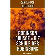 Robinson Crusoe & Die Schule der Robinsons (Illustrierte Ausgaben): Zwei beliebte Abenteuerromane (German Edition)