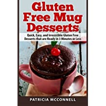 Gluten Free Mug Desserts: Quick, Easy, and Irresistable Gluten Free Desserts that are Ready in 3 Minutes or Less by Patricia McConnell (2015-01-28)