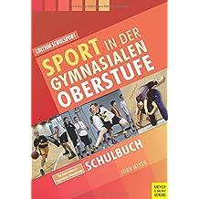 Sport in der gymnasialen Oberstufe: Schulbuch (Edition Schulsport)