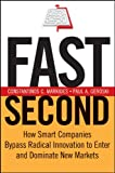Fast Second: How Smart Companies Bypass Radical Innovation to Enter and Dominate New Markets (J-B US non-Franchise Leadership Book 326)